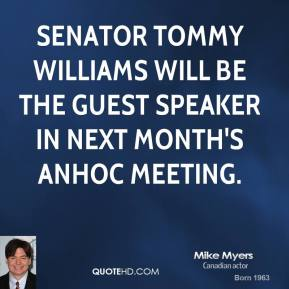 Mike Myers  - Senator Tommy Williams will be the guest speaker in next month's ANHOC meeting.