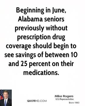Mike Rogers - Beginning in June, Alabama seniors previously without prescription drug coverage should begin to see savings of between 10 and 25 percent on their medications.