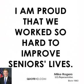 I am proud that we worked so hard to improve seniors' lives.