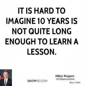 It is hard to imagine 10 years is not quite long enough to learn a lesson.