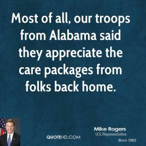 Mike Rogers - Most of all, our troops from Alabama said they appreciate the care packages from folks back home.