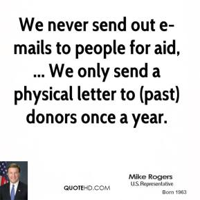 We never send out e-mails to people for aid, ... We only send a physical letter to (past) donors once a year.