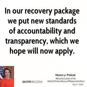 In our recovery package we put new standards of accountability and transparency, which we hope will now apply.