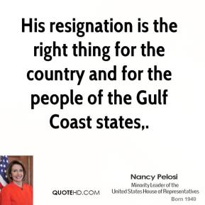 His resignation is the right thing for the country and for the people of the Gulf Coast states.