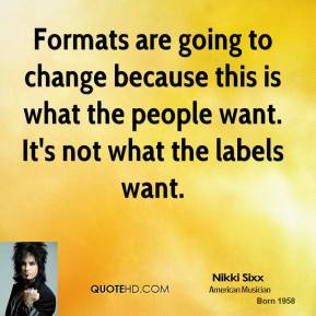 Nikki Sixx - Formats are going to change because this is what the people want. It's not what the labels want.