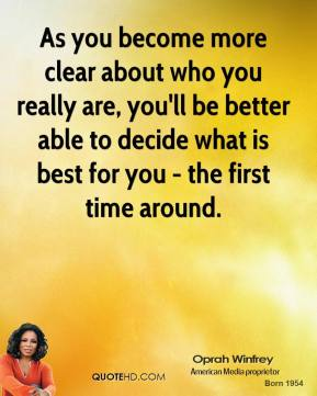 As you become more clear about who you really are, you'll be better able to decide what is best for you - the first time around.