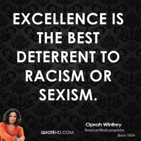 Oprah Winfrey - Excellence is the best deterrent to racism or sexism.