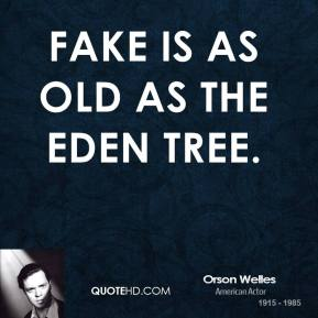 Orson Welles - Fake is as old as the Eden tree.