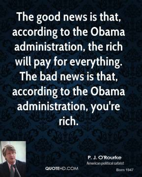 The good news is that, according to the Obama administration, the rich will pay for everything. The bad news is that, according to the Obama administration, you're rich.