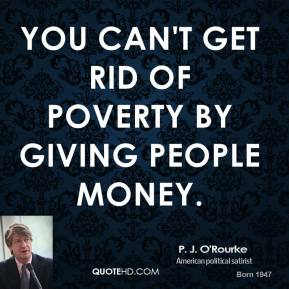 You can't get rid of poverty by giving people money.