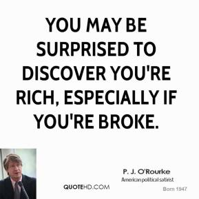 You may be surprised to discover you're rich, especially if you're broke.