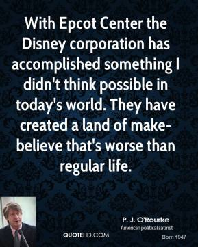 With Epcot Center the Disney corporation has accomplished something I didn't think possible in today's world. They have created a land of make-believe that's worse than regular life.