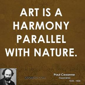 Art is a harmony parallel with nature.