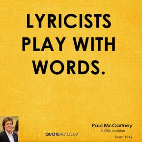 Lyricists play with words.