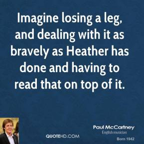 Imagine losing a leg, and dealing with it as bravely as Heather has done and having to read that on top of it.