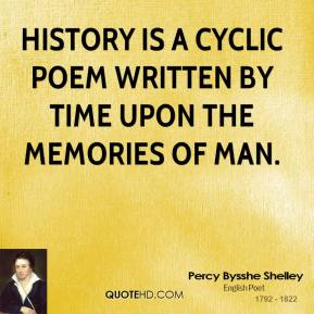 Percy Bysshe Shelley - History is a cyclic poem written by time upon the memories of man.