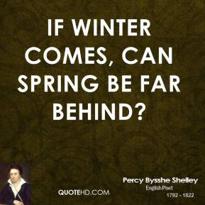 Percy Bysshe Shelley - If Winter comes, can Spring be far behind?