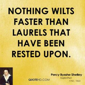 Nothing wilts faster than laurels that have been rested upon.