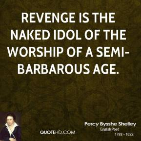 Revenge is the naked idol of the worship of a semi-barbarous age.