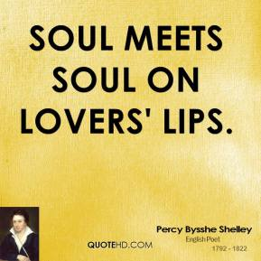 Soul meets soul on lovers' lips.