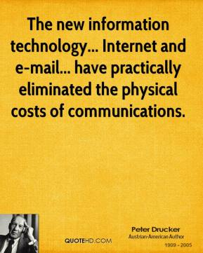 The new information technology... Internet and e-mail... have practically eliminated the physical costs of communications.