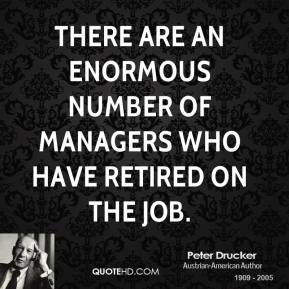 There are an enormous number of managers who have retired on the job.