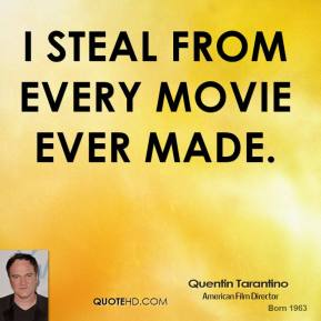 I steal from every movie ever made.