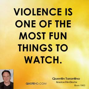 Violence is one of the most fun things to watch.