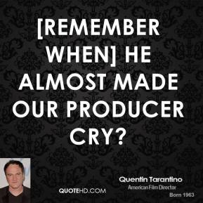 [Remember when] he almost made our producer cry?