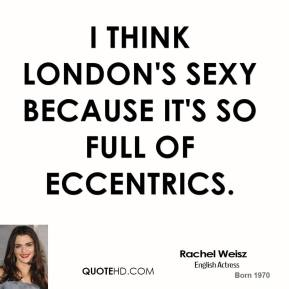 I think London's sexy because it's so full of eccentrics.
