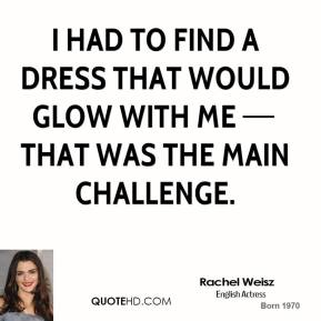 I had to find a dress that would glow with me — that was the main challenge.