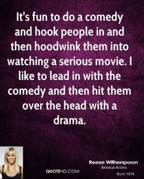 It's fun to do a comedy and hook people in and then hoodwink them into watching a serious movie. I like to lead in with the comedy and then hit them over the head with a drama.