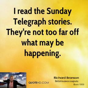 I read the Sunday Telegraph stories. They're not too far off what may be happening.