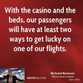 With the casino and the beds, our passengers will have at least two ways to get lucky on one of our flights.