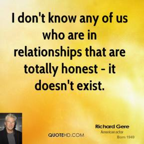 I don't know any of us who are in relationships that are totally honest - it doesn't exist.