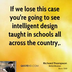Richard Thompson  - If we lose this case you're going to see intelligent design taught in schools all across the country.