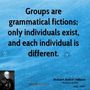 Groups are grammatical fictions; only individuals exist, and each individual is different.