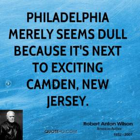 Philadelphia merely seems dull because it's next to exciting Camden, New Jersey.