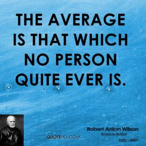 The average is that which no person quite ever is.