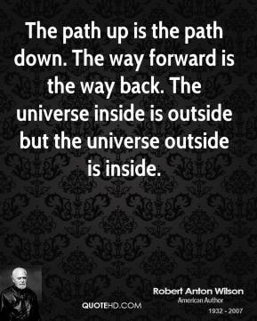The path up is the path down. The way forward is the way back. The universe inside is outside but the universe outside is inside.