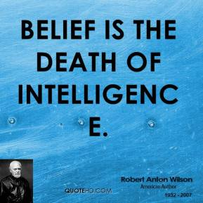 Belief is the death of intelligence.