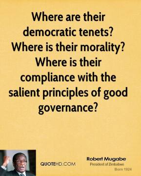 Where are their democratic tenets? Where is their morality? Where is their compliance with the salient principles of good governance?