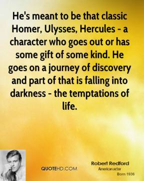 Robert Redford - He's meant to be that classic Homer, Ulysses, Hercules - a character who goes out or has some gift of some kind. He goes on a journey of discovery and part of that is falling into darkness - the temptations of life.