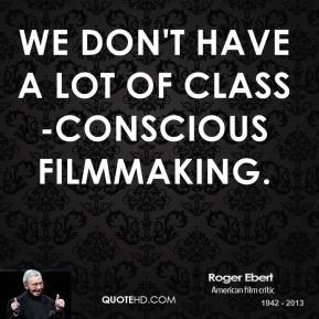 We don't have a lot of class-conscious filmmaking.