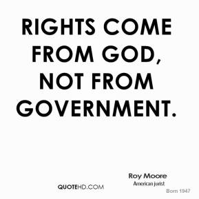 Rights come from God, not from government.