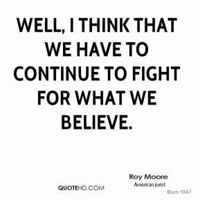 Well, I think that we have to continue to fight for what we believe.