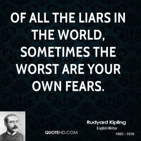Of all the liars in the world, sometimes the worst are your own fears.