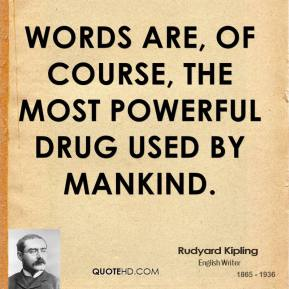 Rudyard Kipling - Words are, of course, the most powerful drug used by mankind.