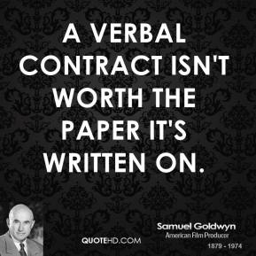 A verbal contract isn't worth the paper it's written on.