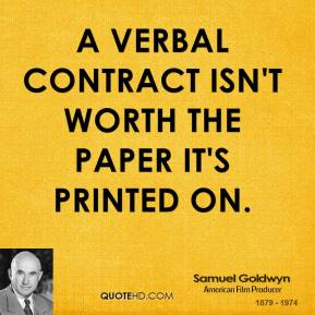 A verbal contract isn't worth the paper it's printed on.